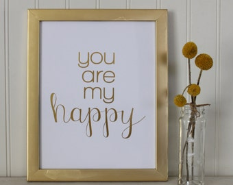You Are My Happy Real Foil Print - Motivational - Typographical - Inspirational Quote - Nursery or Home Wall Art Print