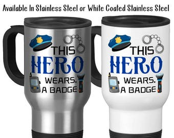 Travel Mug, This Hero Wears A Badge, Crime Fighter, Police Gift, Police Officer, Police Mug, Police Life, Stainless Steel 14 oz Gift Idea