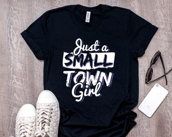 Just s small town girl shirt, country t-hirts, southern girl gift. Country concert tshirt, Texas girl tee shirt, southern Belle