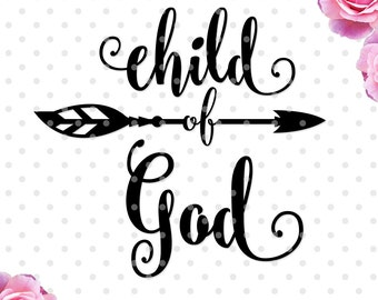 Child Of God svg, cutting file, church svg, dxf, DXF, Cricut Design Space, Silhouette Studio, Cut Files, sayings svg