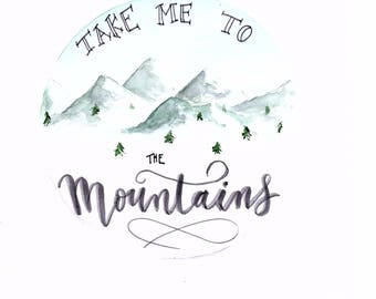 Take me to the mountains watercolor quote