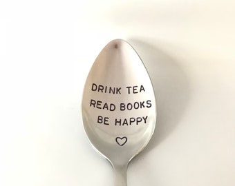 Drink Tea Read Books Be Happy-Hand stamped Spoon-Mothers Day Gift-Mom Birthday Gift-Friend Birthday-Best Selling Item-Customized Spoon