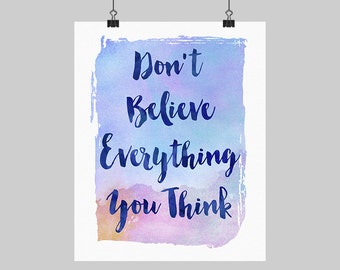 Digital Printable Funny Quote Don't Believe Everything You Think Watercolor Art Print Typography Modern Wall Decor 5X7 8X10 16X20 A4 Sizes