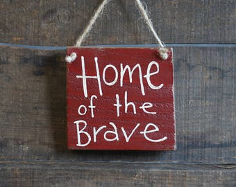 Patriotic Wood Sign, Home of the Brave Sign, Small sign, Hand Painted Sign, Patriotic Ornament, Primitive Patriotic Decor