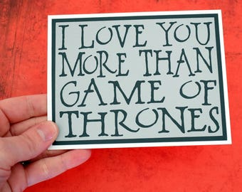 Handmade Greeting Card - Cut out Lettering - I love you more than Game of Thrones - Blank inside -Funny Mothers / Fathers Day nerdy birthday