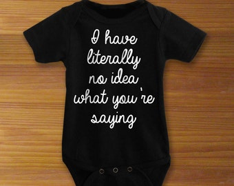 Bodysuit or Toddler Shirt, I Have Literally No Idea What You're Saying, Baby Bodysuit, Baby Shower Gift, Girls, Boys
