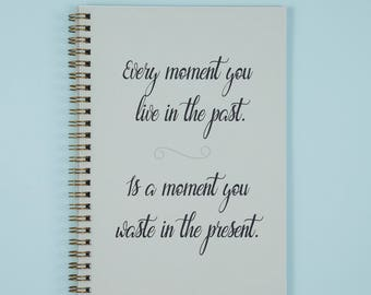 Motivational Quote Notebook | Every Moment You Live In the Past | A5 Notepad | Inspiring Quote | Journal | Memory Book | Scrapbook