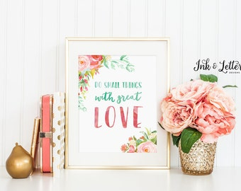 Do Small Things With Great Love Print - Floral Print - Inspirational Quote - Love Quote - Instant Download - Digital Printable - 8x10
