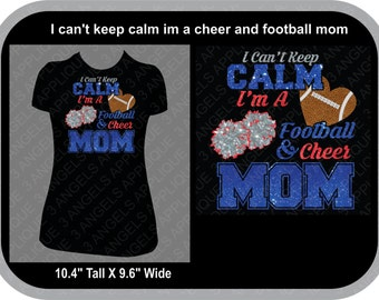 I Can't Keep Calm Im A Football And Cheer Mom Glitter Vinyl Shirt