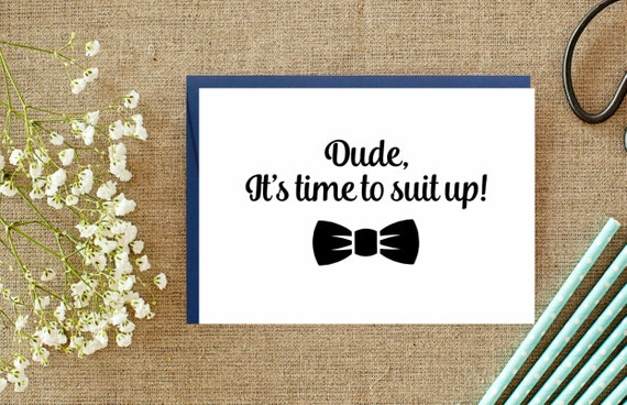 Dude It's Time To Suit Up. Groomsman/ Best Man Proposal