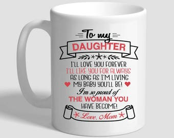 To My Daughter I'll Love You Forever, Mother Daughter, Daughter Gifts From Mom, Daughter Gift, Daughter Mug