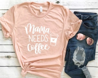 Mama needs coffee. Mother's Day t-shirt. Mom shirt. Coffee first