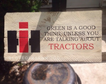 Green is a good thing, unless you are talking about tractors. | Barn Wood Sign