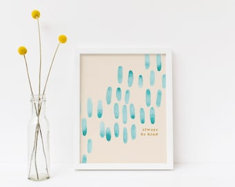 Always be Kind, Watercolor and Typography Art Print | Digital Download