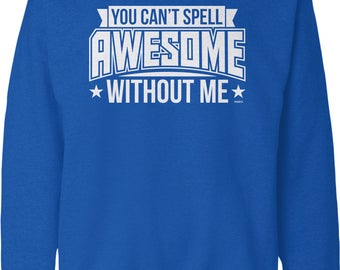 You Can't Spell Awesome Without Me Crew Neck Sweatshirt, NOFO_01261