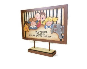 Humorous Warning Sign | Unattended Children Will Be Sold to the Zoo | Tole Painted Sign | Fun Mother's Day Gift