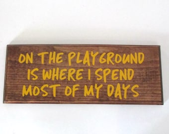 On the playground wooden sign.  Kids room decor, nursery room decor.  Kids sign.  Vinyl sign ready to ship.  Kids birthday.  Retro saying.