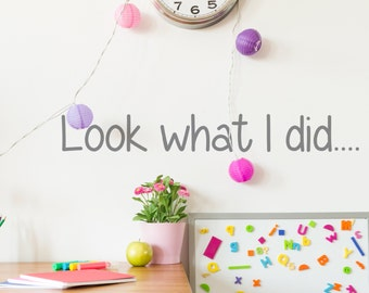 Look What I Did..... Wall Sticker - Children - Wall art - Decals - Home decor - Art Display Sticker/Decal- Playroom Decor