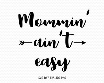 Mommin' Ain't Easy svg, Mother's Day SVG, Mommy svg, Mom svg, Mama SVG, cutting file for cricut and Silhouette cameo, Svg Dxf Png Eps Jpg