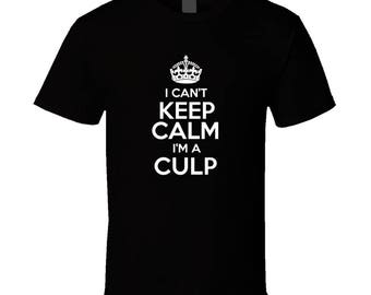 Culp I Cant Keep Calm Parody T Shirt