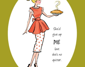 "PRINT - ""She'd Give Up Pie but She's No Quitter"", whimsical prints, dining room art, quote prints, quotation, kitchen art, kitchen signs"