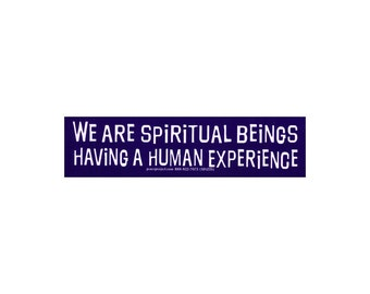 We Are Spiritual Beings Having A Human Experience - Small Sticker / Decal or Magnet