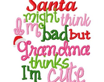 Christmas Embroidery Design Santa Might Think I'm Bad But Grandma Thinks I'm Cute Christmas Digital Instant Download 4x4 and 5x7