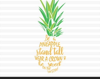 Be a Pineapple, Pineapple Svg, SVG, DXF, PNG, Pineapple T shirt, Fruit Svg, Summer Svg, Pineapple Silhouette, Cricut, Cut File, Cameo File
