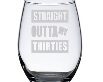 40th Birthday Gift for Women, 40th Birthday Gift for Her, 40th Birthday Wine Glass, Straight Outta My Thirties, 40th Birthday Party Favors