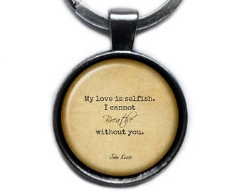 "John Keats ""My love is selfish. I cannot breathe without you."" Keychain Keyring"