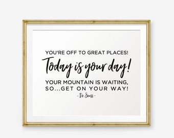 You're off to Great Places! Today is your day, Dr. Seuss, Inspirational Quote, graduation gift, College Graduation, house warming, new job