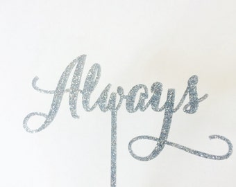 "Always Cake Topper 6"" inches, Modern Calligraphy Typeface"