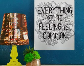 Everything You're Feeling Is Common - Artist Print