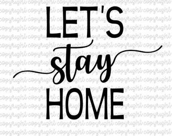 Let's stay home - SVG DXF - silhouette - cameo - cricut - farmhouse