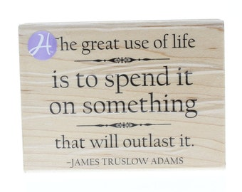 Hampton Art The great use of Life Quote James Adams Wooden Rubber Stamp