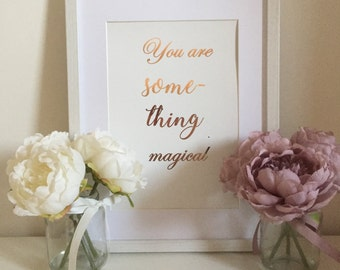You Are Something Magical Foil Print