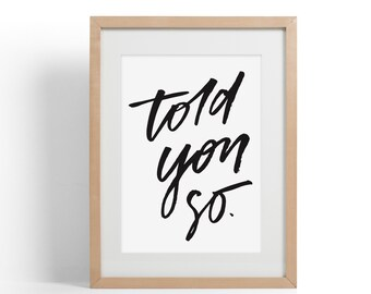 Told You So Brush Lettering Print | Funny Wall Art | For the 'Know it all' Family Member