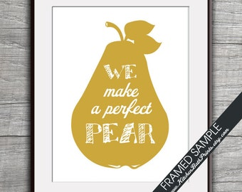We Make a Perfect Pear - Art Print (Featured in Gold on White) Customizable Kitchen Prints