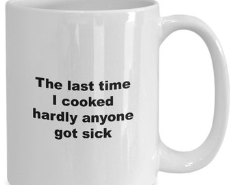 Funny cook coffee mug or tea cup - the last time i cooked hardly anyone got sick