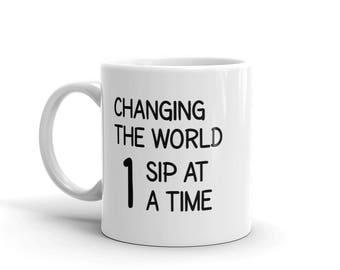 Inspirational Mug, Changing The World Mug, Motivational Coffee Mug, Inspirational Gift, Gift For Mom, Gift For Dad, Quote Mug