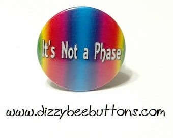 "It's Not A Phase - Gay Pride - 1.25"" or 1.5"" - Pinback Button - Magnet - Keychain -  LGBTQIA - Lesbian Gay Bisexual Transgender Queer Ace"