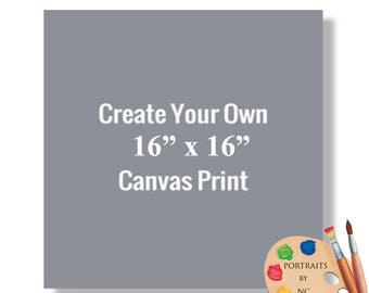 """16x16"""" Canvas Prints - Rolled or Stretched - Embellishment Optional"""