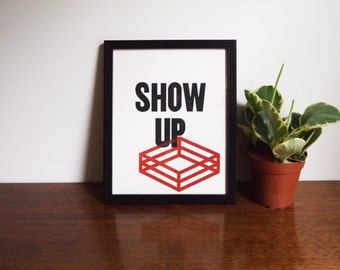 "Show Up - 8""x10"" - Limited Edition Screenprint"