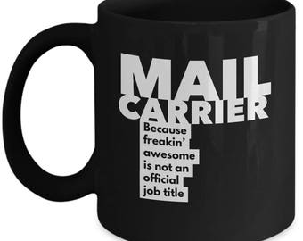 Mail Carrier because freakin' awesome is not an official job title - Unique Gift Black Coffee Mug