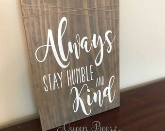 Always Stay Humble and Kind Wood Sign.Rustic Wood Sign.Tim McGraw Song.Distressed Wood Sign.Rustic Wood Decor.Wall Art.Wall Decor.Gift Idea
