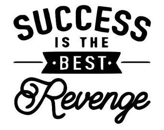 Success is the Best Revenge Vinyl Car Decal Bumper Window Sticker Any Color Multiple Sizes Jenuine Crafts