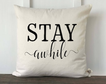 Stay Awhile Farmhouse Pillow Cover, Home Pillow Cover, Housewarming Gift, Wedding gift, Decorative Couch Pillow, Anniversary, Bedroom Pillow