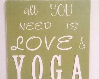 All You Need Is Love and Yoga Wood Sign / Yoga Decor / Rustic Decor / Yoga Gift