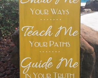 "Psalm 25:4-5 ""Show Me Your Ways, Teach Me Your Paths, Guide Me in Your Truth"" Scripture Sign - 14"" x 24"" SIgnsbyDenise"