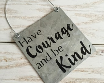 Have Courage and Be Kind Sign on Galvanized Metal